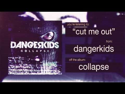 dangerkids - cut me out