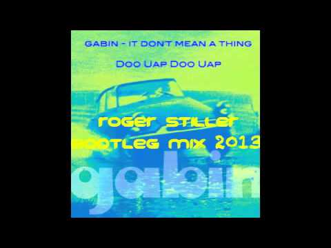 Gabin - Doo Uap Doo Uap it don't mean a thing) (Roger Stiller Bootleg Mix 2013)