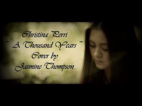 Christina Perri - A Thousand Years (Cover by Jasmine Thompson) +Lyrics