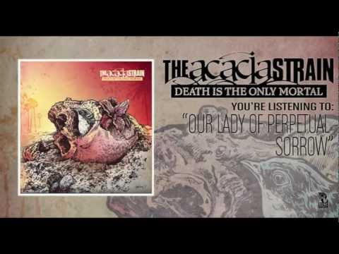The Acacia Strain - Our Lady Of Perpetual Sorrow