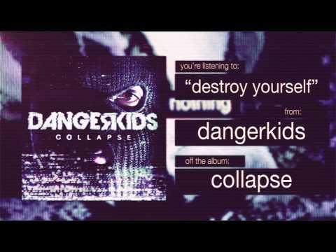 Dangerkids - Destroy Yourself / Lyrics (Collapse)
