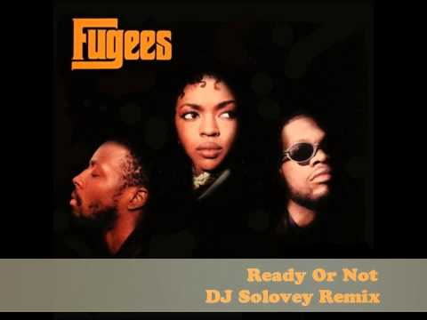 Fugees - Ready Or Not (DJ Solovey Remix)