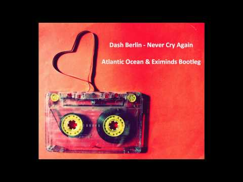 Dash Berlin - Never Cry Again (Atlantis Ocean feat Eximinds Radio Bootleg) HD + DOWNLOAD LINK