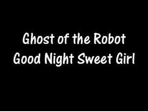 Ghost of the Robot - Good Night Sweet Girl