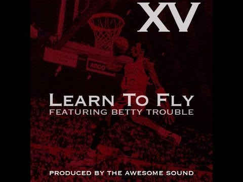 XV ft. Betty Trouble - Learn To Fly (prod. by The Awesome Sound)