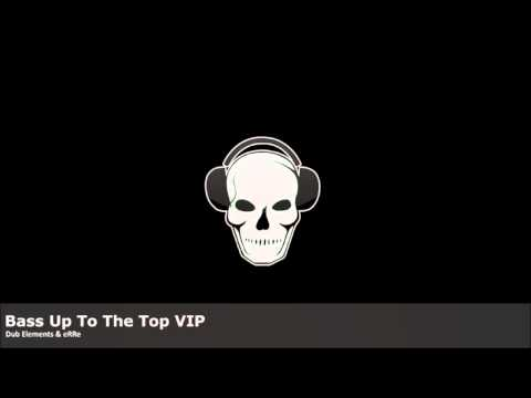 Dub Elements & Erre - Bass Up To The Top VIP