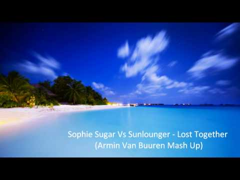 Sophie Sugar Vs. Sunlounger -  Lost Together (Ft. Zara) (Armin.Van.Buuren.Mashup)