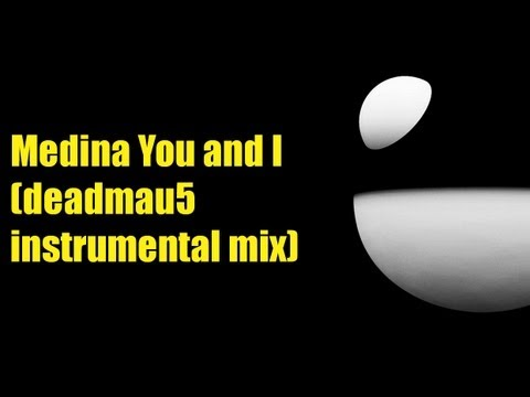 MEDINA YOU AND I (DEADMAU5 INSTRUMENTAL MIX )