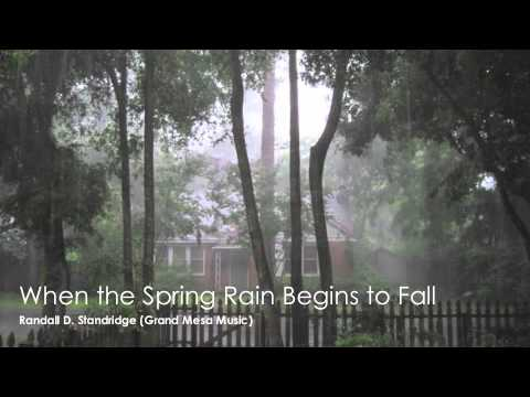 When the Spring Rain Begins to Fall -  Randall D  Standridge